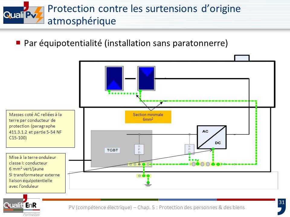 31 Protection contre les surtensions dorigine atmosphérique Par équipotentialité (installation sans paratonnerre) PV (compétence électrique) – Chap. 5