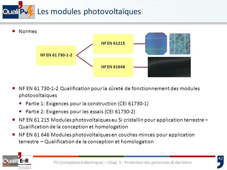 42 Les modules photovoltaïques Normes NF EN 61 730-1-2 Qualification pour la sûreté de fonctionnement des modules photovoltaïques Partie 1: Exigences