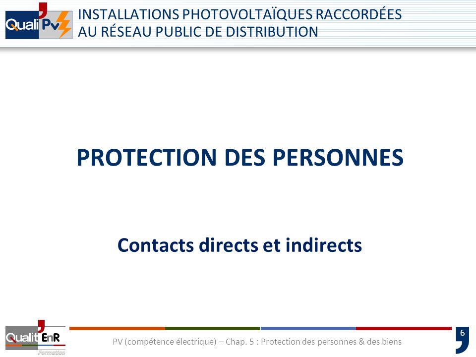 6 PROTECTION DES PERSONNES Contacts directs et indirects INSTALLATIONS PHOTOVOLTAÏQUES RACCORDÉES AU RÉSEAU PUBLIC DE DISTRIBUTION PV (compétence élec