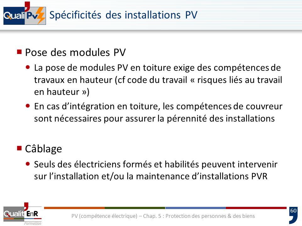 60 Spécificités des installations PV Pose des modules PV La pose de modules PV en toiture exige des compétences de travaux en hauteur (cf code du trav