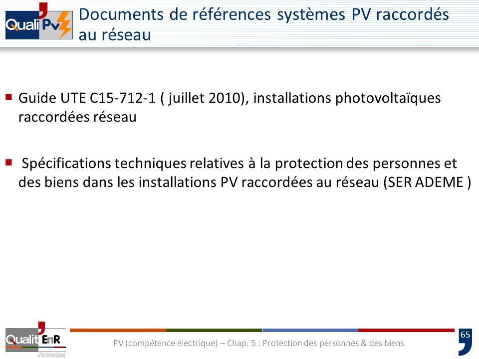 65 Documents de références systèmes PV raccordés au réseau Guide UTE C15-712-1 ( juillet 2010), installations photovoltaïques raccordées réseau Spécif