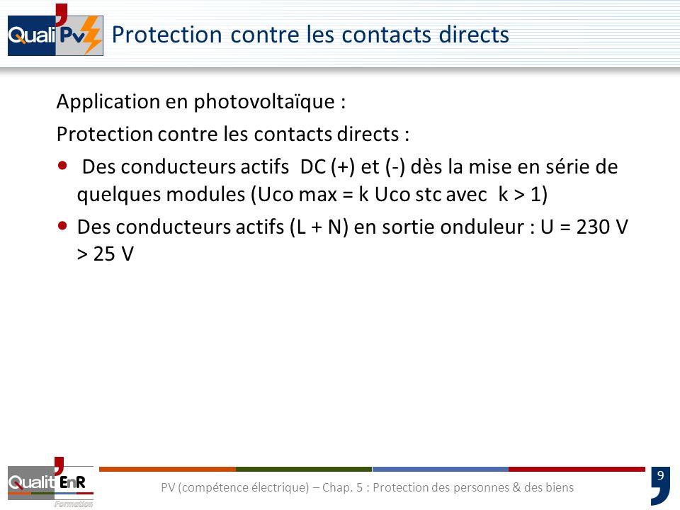 50 Chute de tension câble DC Calcul de la chute de tension cumulée entre modules PV et onduleur V total = V (câble de chaîne)+ V (câble principal) Chute de tension maximum autorisée (C15-712-1): 3 % Calcul de la chute de tension pour un tronçon V = 2 (ρ1 L/S) × Impp (stc) V : chute de tension, en volts ρ1 : résistivité du conducteur en service normal, soit 1,25 fois celle à 20 °C (ρ1 = 0,023 Ω mm2/m pour le cuivre; ρ1 = 0,037 Ω mm2/m pour l aluminium) L : longueur de la canalisation, en mètres S : section des conducteurs en mm2 ImppSTC : courant de référence, en ampères Chute de tension relative : V / V (%) = 100 V /UmppSTC UmppSTC : tension de référence, en ampères PV (compétence électrique) – Chap.