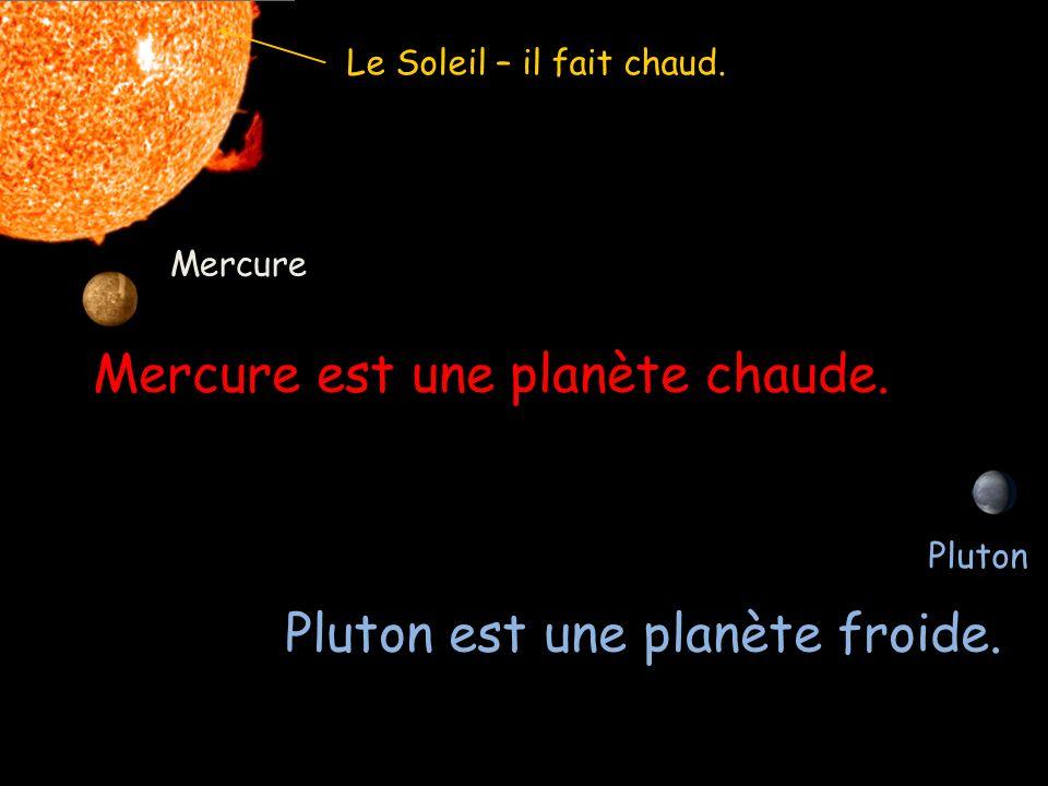 Mercure Mercure est près du soleil. Pluton Pluton est loin du soleil.