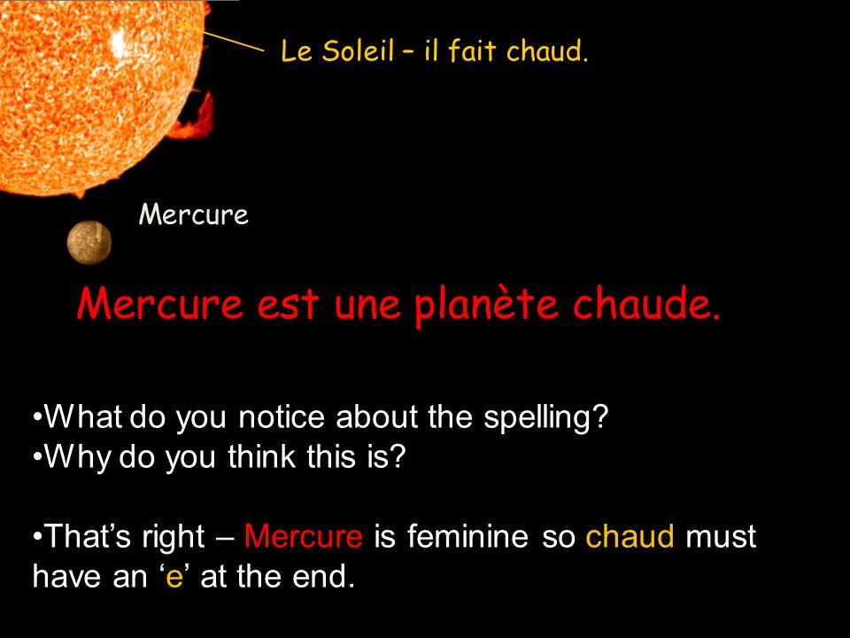 Mercure Mercure est une planète chaude. Pluton Pluton est une planète froide. Le Soleil – il fait chaud.