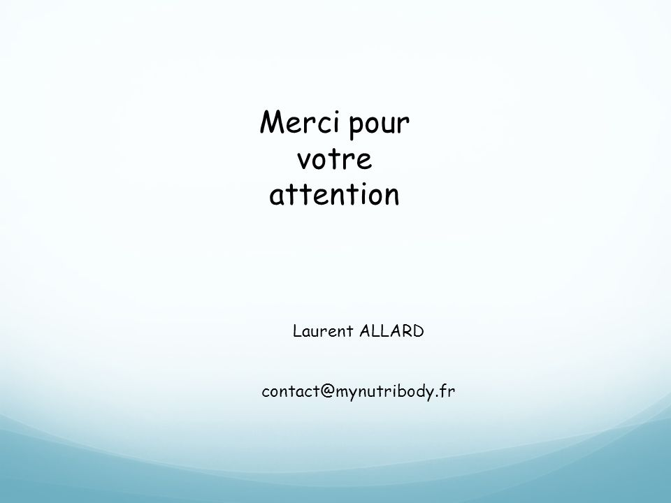Merci pour votre attention Laurent ALLARD contact@mynutribody.fr
