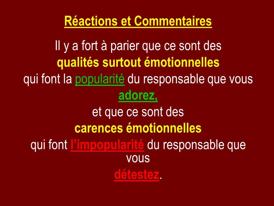 Réactions et Commentaires Il y a fort à parier que ce sont des qualités surtout émotionnelles qui font la popularité du responsable que vous adorez, e