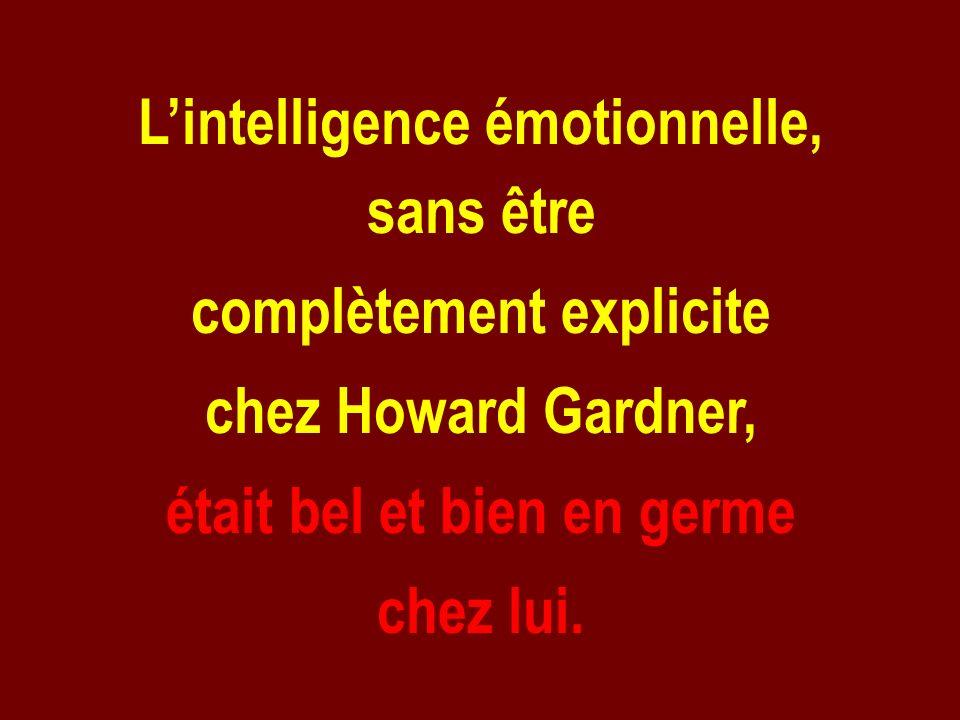 Lintelligence émotionnelle, sans être complètement explicite chez Howard Gardner, était bel et bien en germe chez lui.