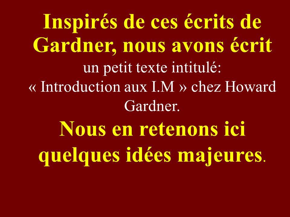 Inspirés de ces écrits de Gardner, nous avons écrit un petit texte intitulé: « Introduction aux I.M » chez Howard Gardner. Nous en retenons ici quelqu