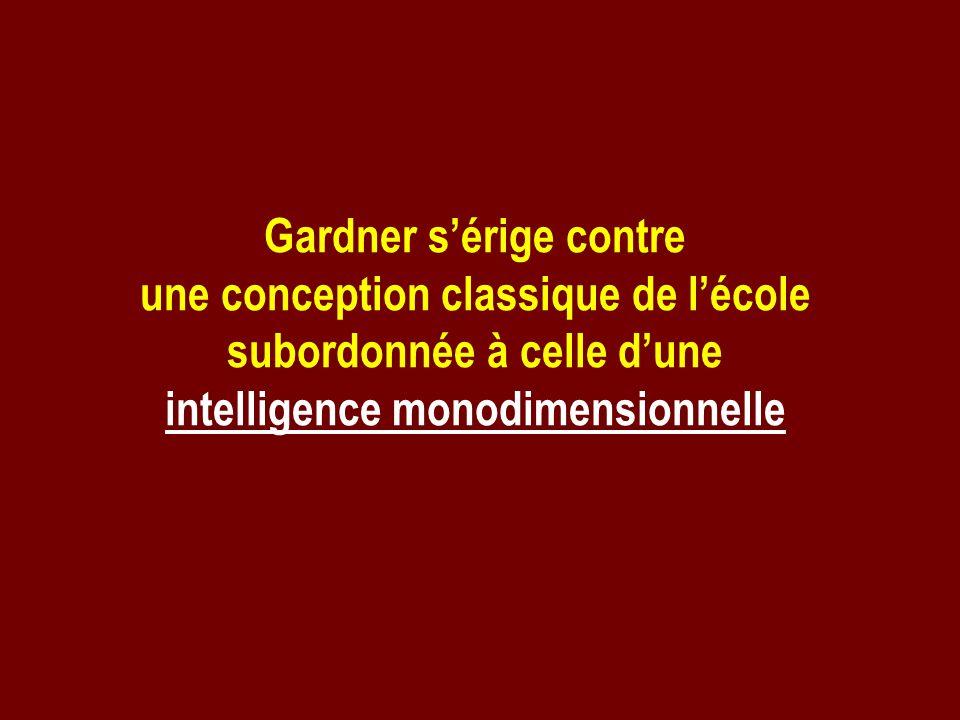 Gardner sérige contre une conception classique de lécole subordonnée à celle dune intelligence monodimensionnelle