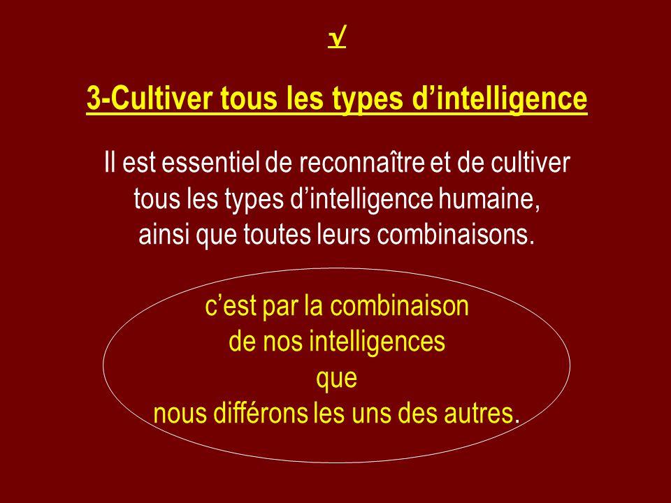 3-Cultiver tous les types dintelligence Il est essentiel de reconnaître et de cultiver tous les types dintelligence humaine, ainsi que toutes leurs co