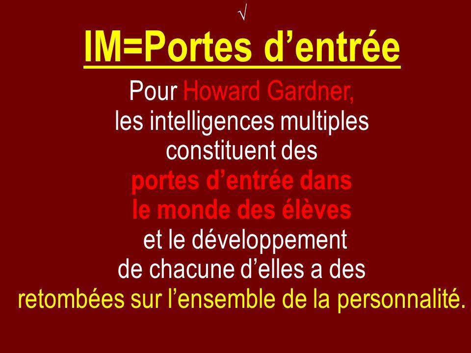 IM=Portes dentrée Pour Howard Gardner, les intelligences multiples constituent des portes dentrée dans le monde des élèves et le développement de chac