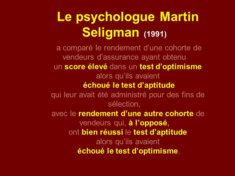 Le psychologue Martin Seligman (1991) a comparé le rendement dune cohorte de vendeurs dassurance ayant obtenu un score élevé dans un test doptimisme a