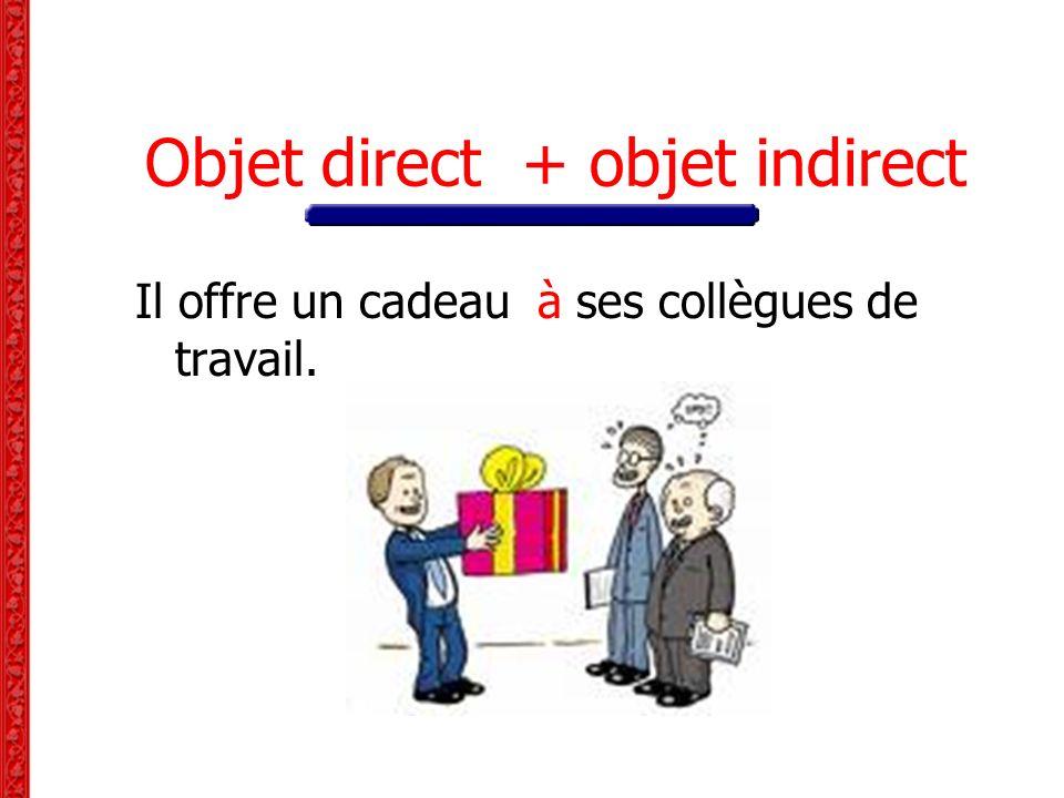 Objet direct + objet indirect Il offre un cadeau à ses collègues de travail.
