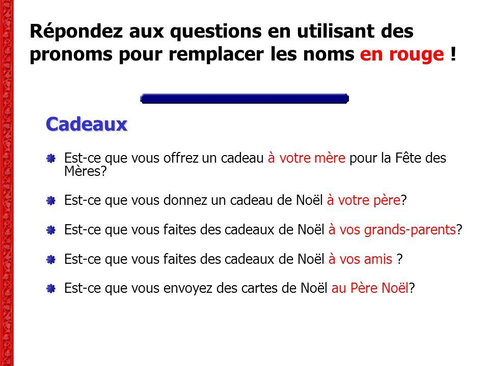 Répondez aux questions en utilisant des pronoms pour remplacer les noms en rouge ! Cadeaux Est-ce que vous offrez un cadeau à votre mère pour la Fête