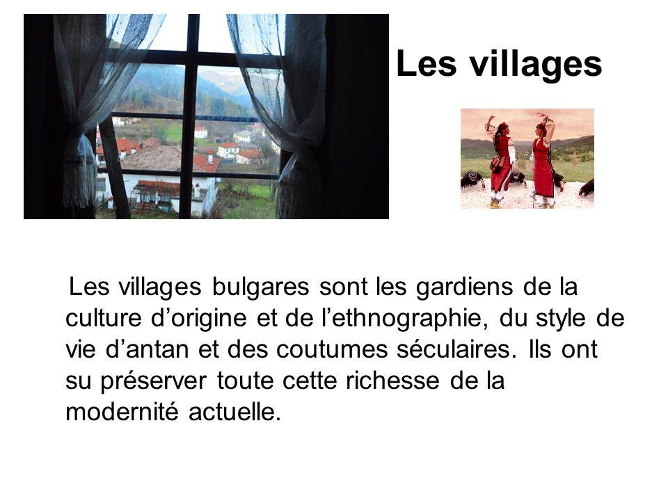 Les villages Les villages bulgares sont les gardiens de la culture dorigine et de lethnographie, du style de vie dantan et des coutumes séculaires. Il