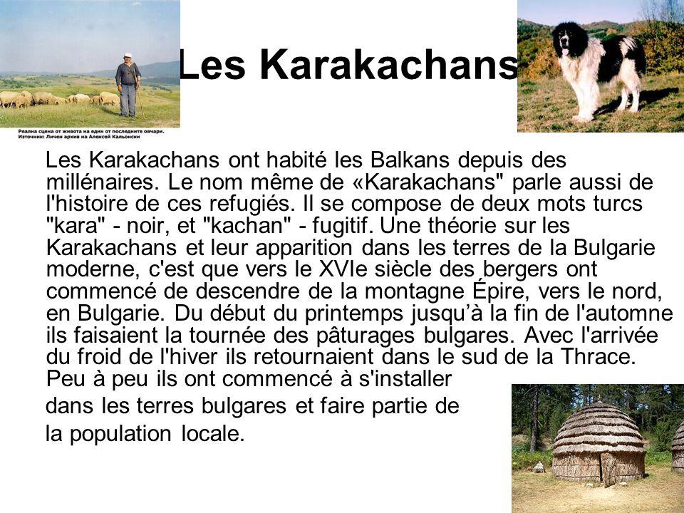 Les Karakachans Les Karakachans ont habité les Balkans depuis des millénaires. Le nom même de «Karakachans