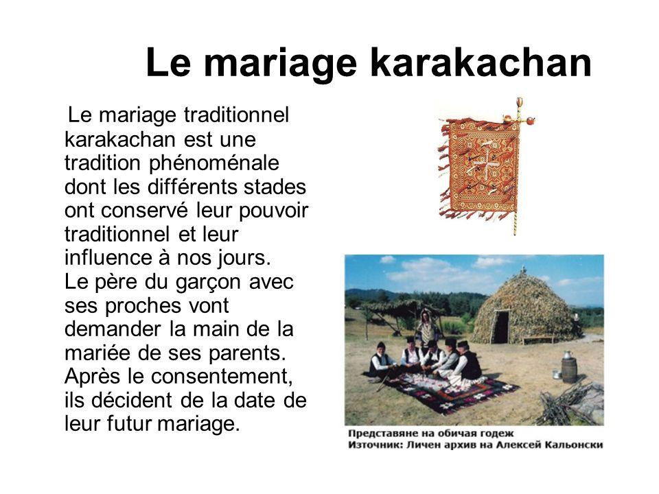 Le mariage karakachan Le mariage traditionnel karakachan est une tradition phénoménale dont les différents stades ont conservé leur pouvoir traditionn