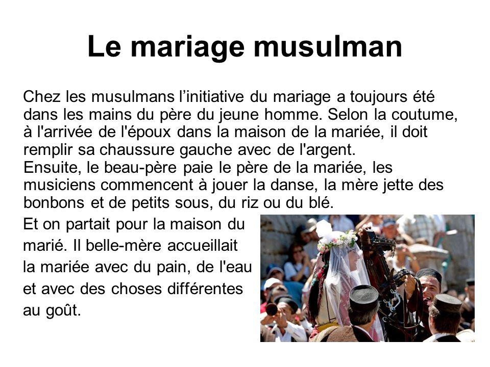 Le mariage musulman Chez les musulmans linitiative du mariage a toujours été dans les mains du père du jeune homme. Selon la coutume, à l'arrivée de l