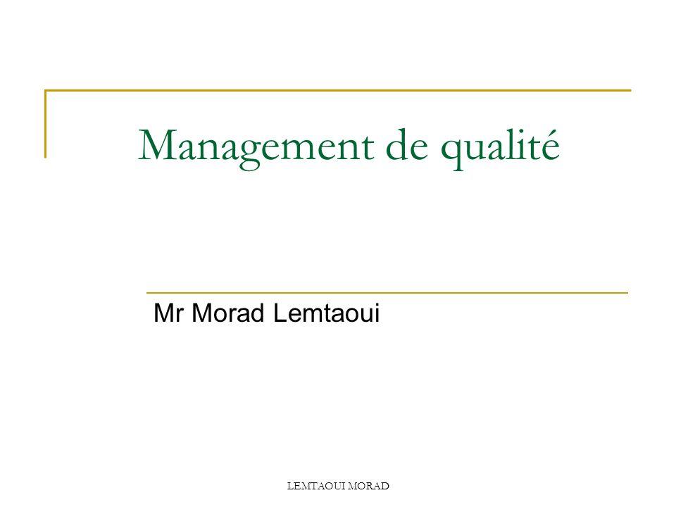 LEMTAOUI MORAD Objectifs du cours : Maîtriser les concepts, outils et techniques de la démarche qualité.