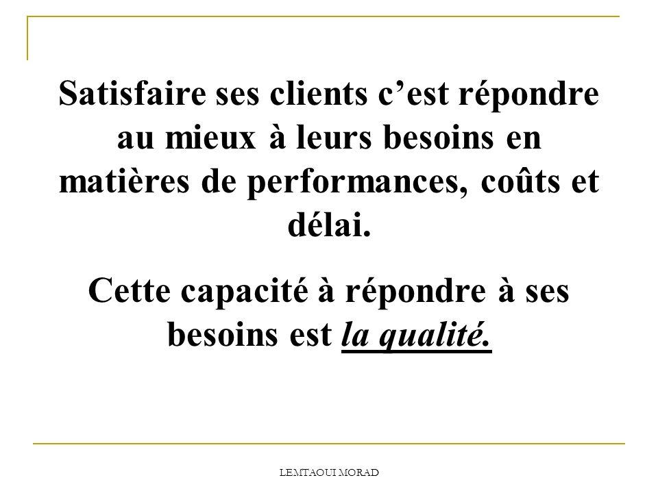 Satisfaire ses clients cest répondre au mieux à leurs besoins en matières de performances, coûts et délai.