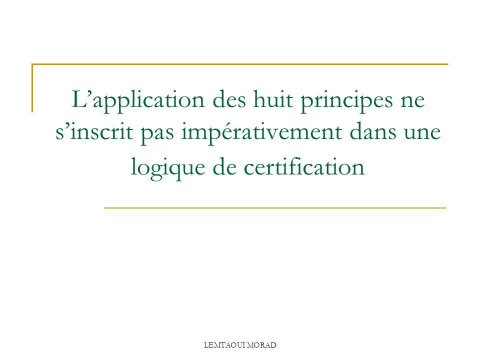 LEMTAOUI MORAD Lapplication des huit principes ne sinscrit pas impérativement dans une logique de certification
