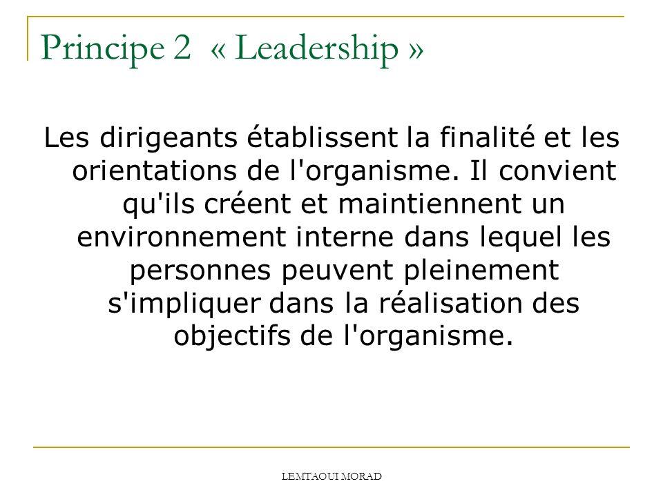 LEMTAOUI MORAD Principe 2 « Leadership » Les dirigeants établissent la finalité et les orientations de l organisme.