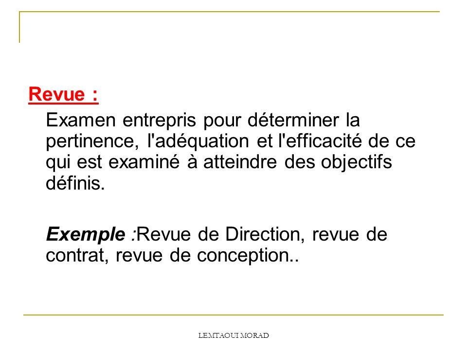 LEMTAOUI MORAD Revue : Examen entrepris pour déterminer la pertinence, l adéquation et l efficacité de ce qui est examiné à atteindre des objectifs définis.