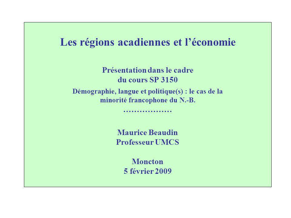 Les régions acadiennes et léconomie Présentation dans le cadre du cours SP 3150 Démographie, langue et politique(s) : le cas de la minorité francophone du N.-B.