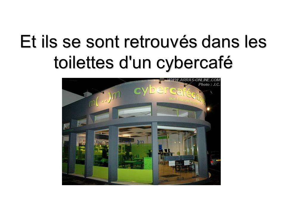 Et ils se sont retrouvés dans les toilettes d un cybercafé