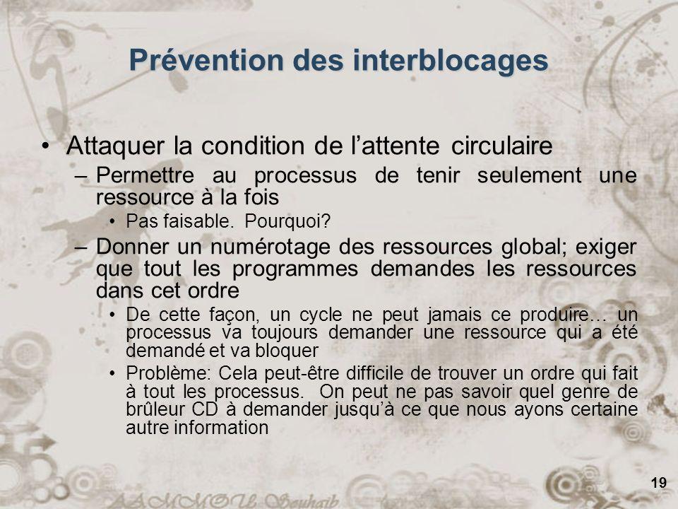 19 Prévention des interblocages Attaquer la condition de lattente circulaire –Permettre au processus de tenir seulement une ressource à la fois Pas fa