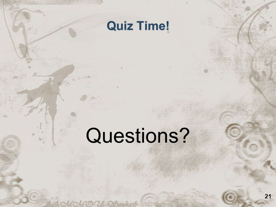 21 Quiz Time! Questions?