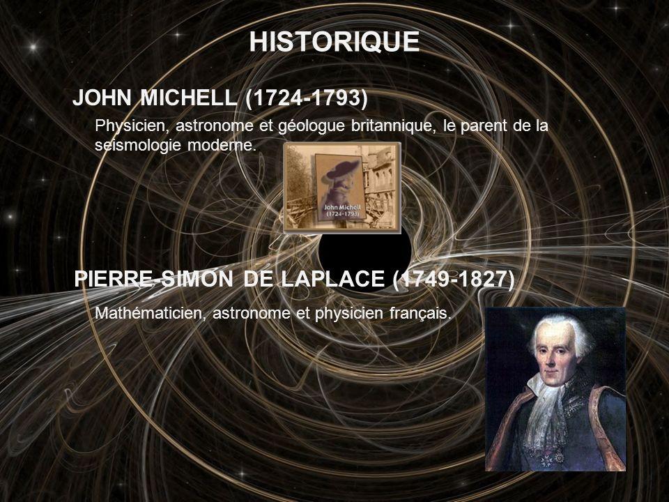 HISTORIQUE JOHN MICHELL (1724-1793) Physicien, astronome et géologue britannique, le parent de la seismologie moderne.. PIERRE-SIMON DE LAPLACE (1749-