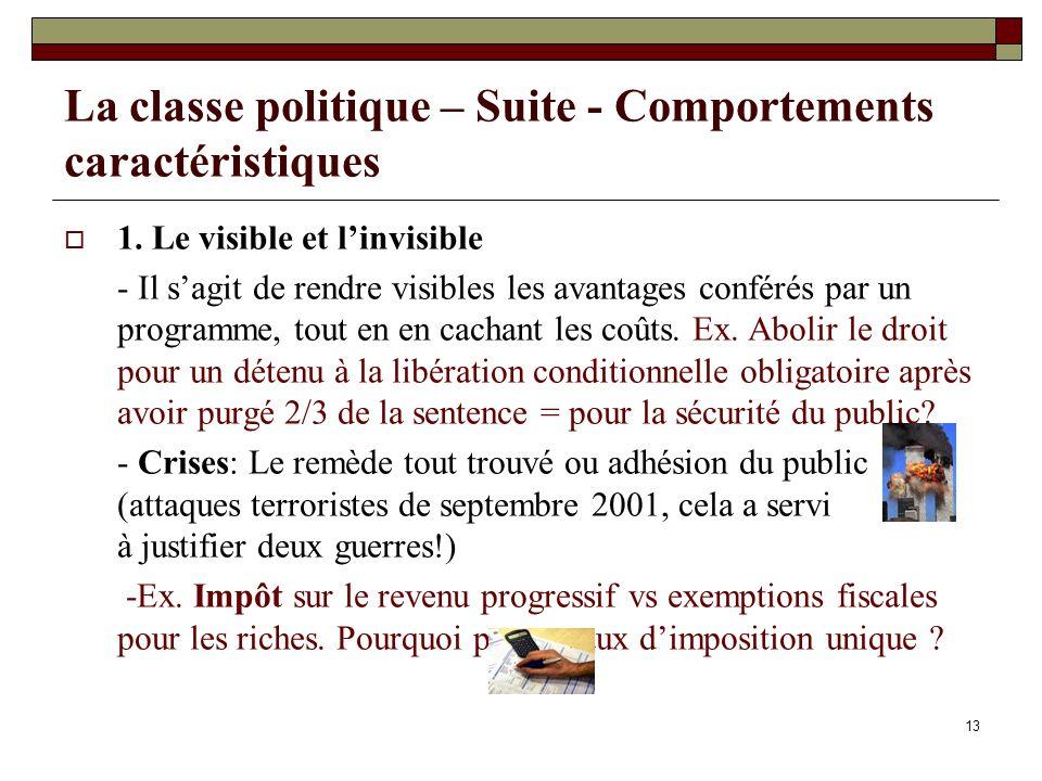 13 La classe politique – Suite - Comportements caractéristiques 1. Le visible et linvisible - Il sagit de rendre visibles les avantages conférés par u