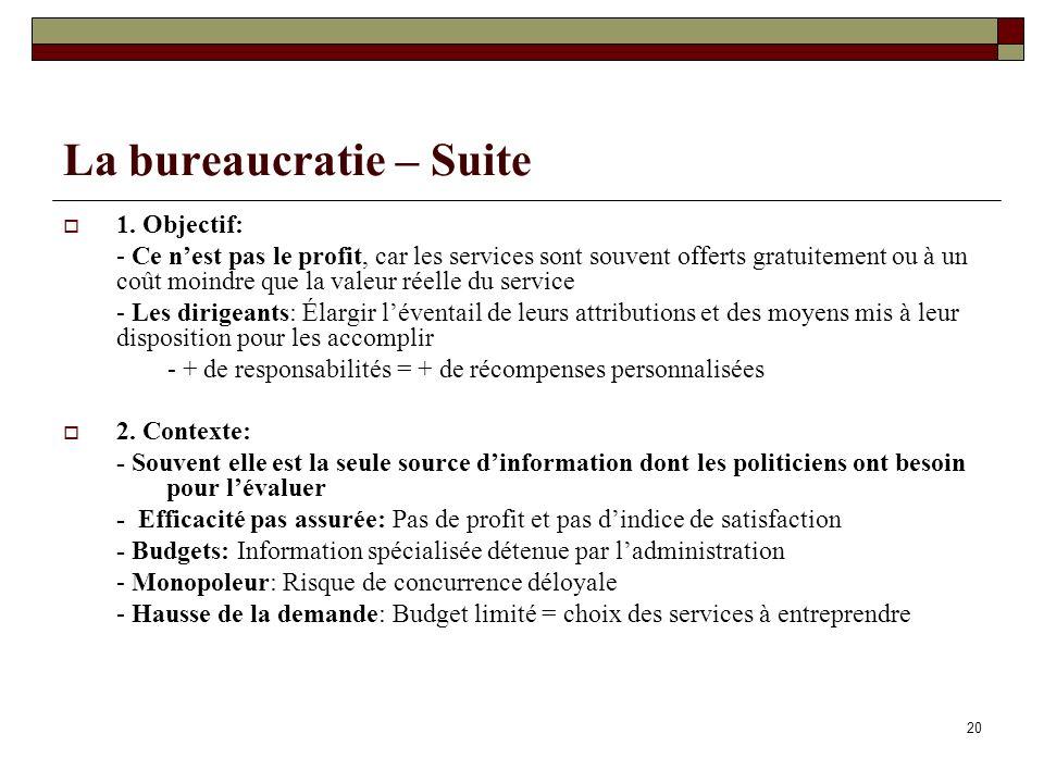 20 La bureaucratie – Suite 1. Objectif: - Ce nest pas le profit, car les services sont souvent offerts gratuitement ou à un coût moindre que la valeur