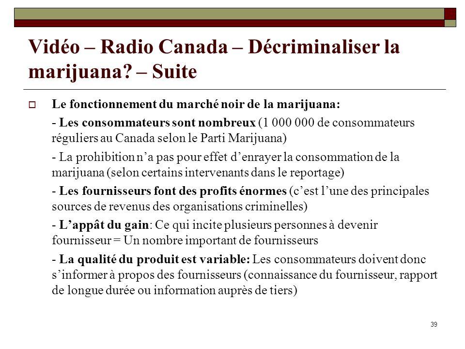 39 Vidéo – Radio Canada – Décriminaliser la marijuana? – Suite Le fonctionnement du marché noir de la marijuana: - Les consommateurs sont nombreux (1