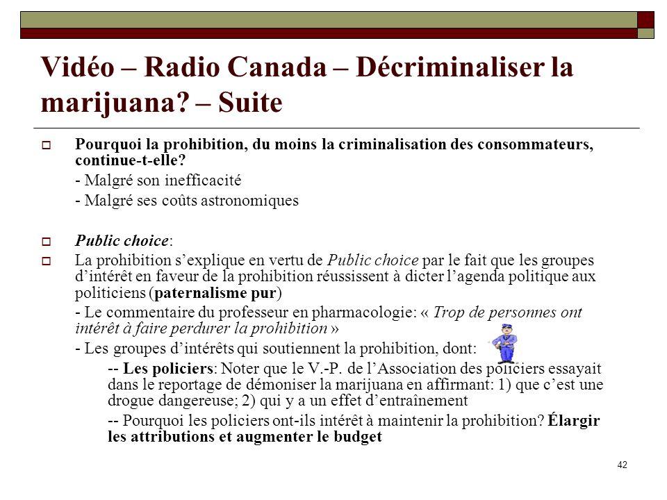 42 Vidéo – Radio Canada – Décriminaliser la marijuana? – Suite Pourquoi la prohibition, du moins la criminalisation des consommateurs, continue-t-elle