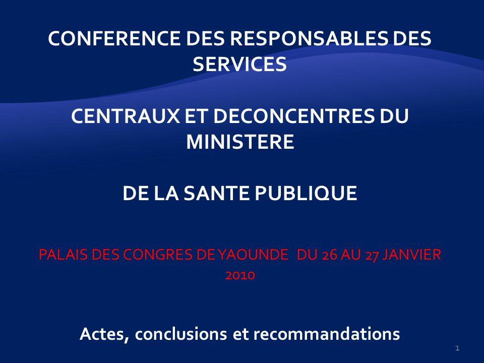 CONFERENCE DES RESPONSABLES DES SERVICES CENTRAUX ET DECONCENTRES DU MINISTERE DE LA SANTE PUBLIQUE PALAIS DES CONGRES DE YAOUNDE DU 26 AU 27 JANVIER