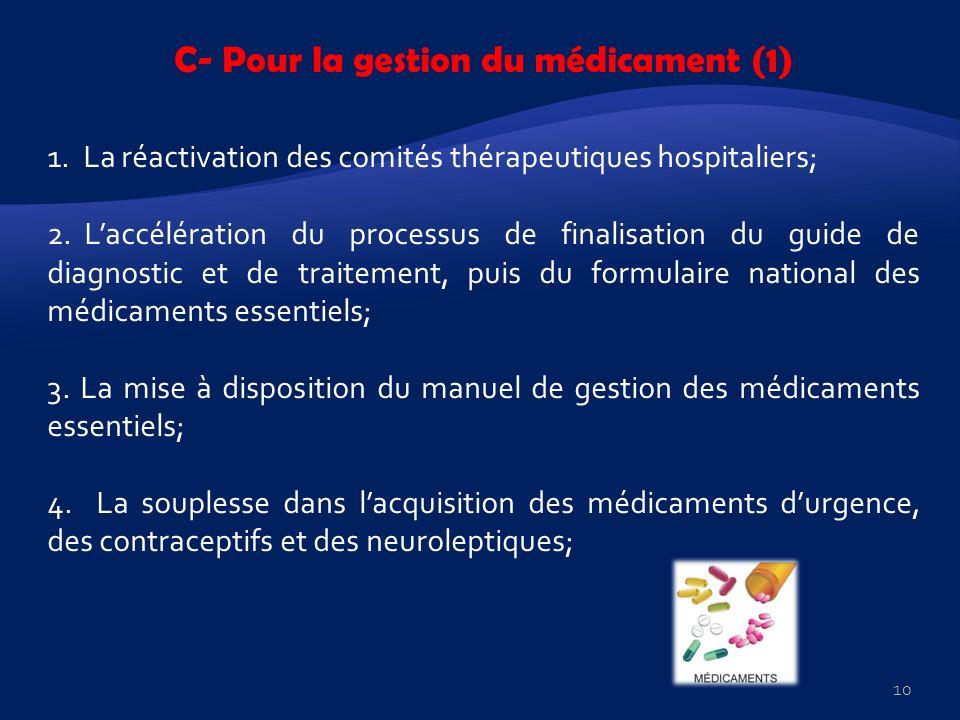 C- Pour la gestion du médicament (1) 1. La réactivation des comités thérapeutiques hospitaliers; 2. Laccélération du processus de finalisation du guid