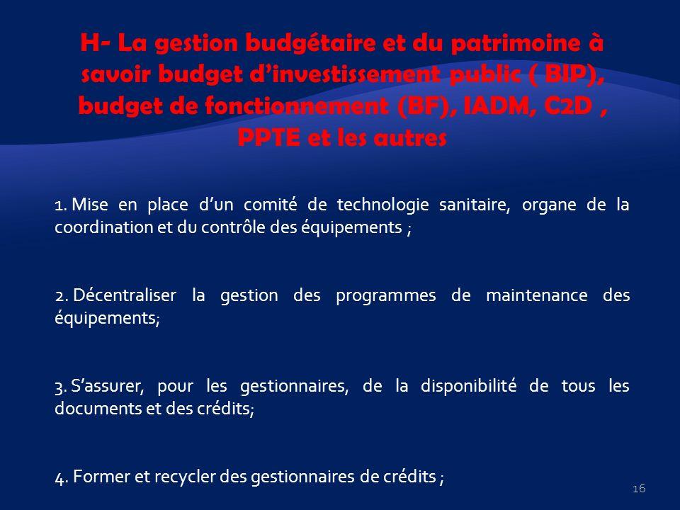 H- La gestion budgétaire et du patrimoine à savoir budget dinvestissement public ( BIP), budget de fonctionnement (BF), IADM, C2D, PPTE et les autres