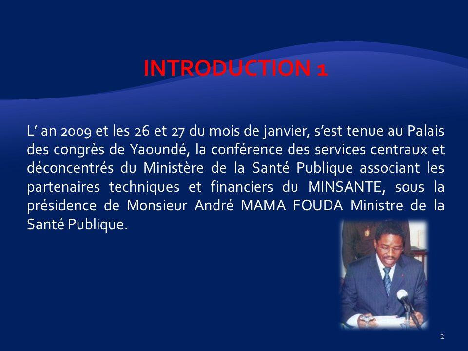 INTRODUCTION 1 L an 2009 et les 26 et 27 du mois de janvier, sest tenue au Palais des congrès de Yaoundé, la conférence des services centraux et décon