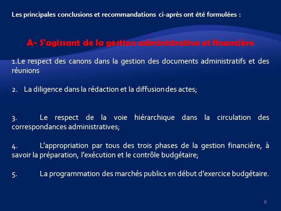 Les principales conclusions et recommandations ci-après ont été formulées : A- Sagissant de la gestion administrative et financière 1.Le respect des c