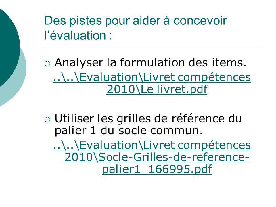 Des pistes pour aider à concevoir lévaluation : Analyser la formulation des items...\..\Evaluation\Livret compétences 2010\Le livret.pdf Utiliser les