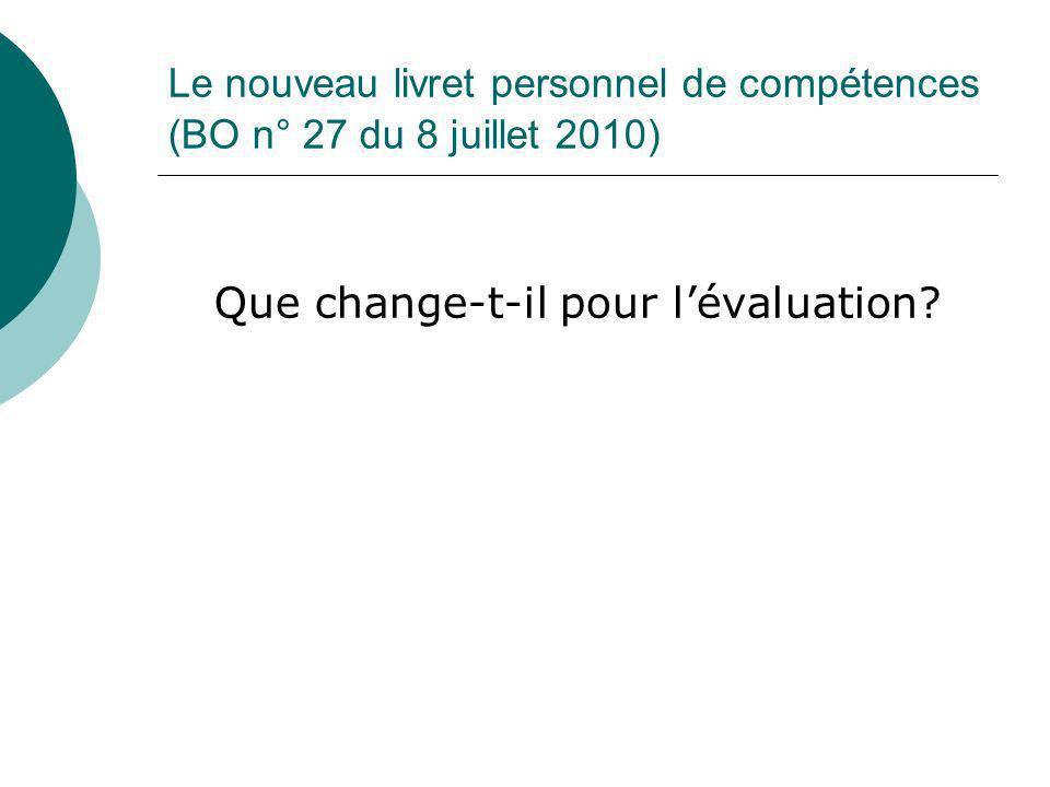 Le nouveau livret personnel de compétences (BO n° 27 du 8 juillet 2010) Que change-t-il pour lévaluation?