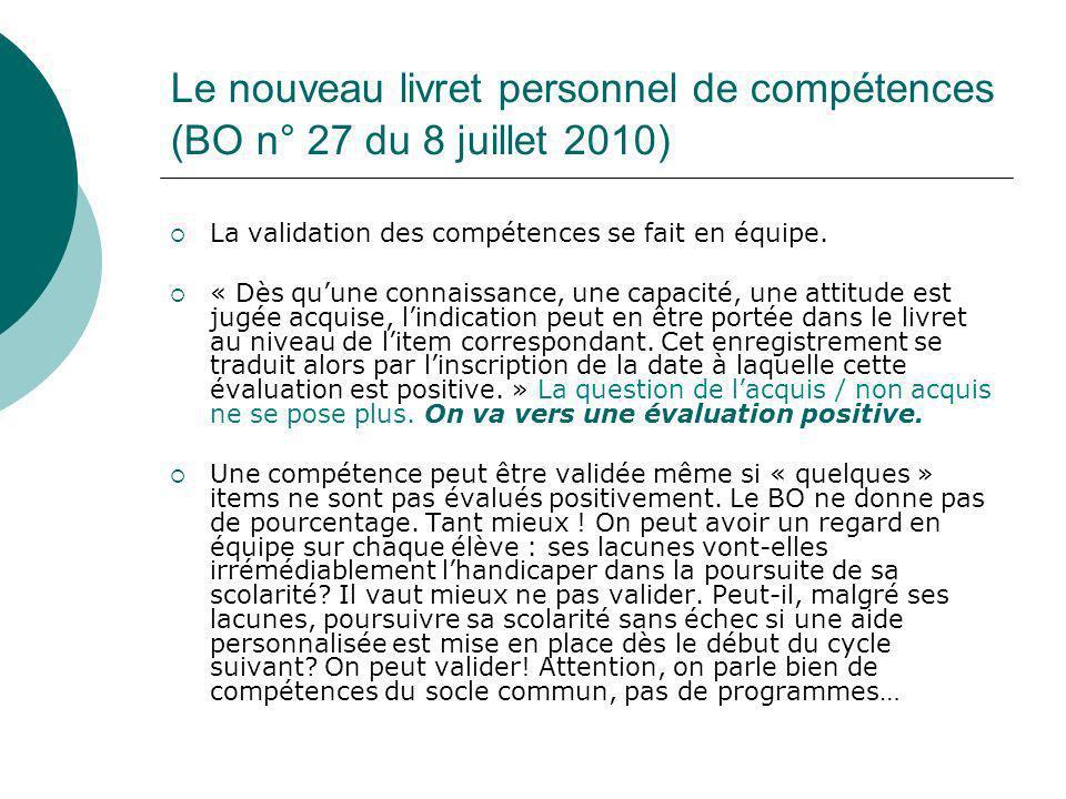 Le nouveau livret personnel de compétences (BO n° 27 du 8 juillet 2010) La validation des compétences se fait en équipe. « Dès quune connaissance, une