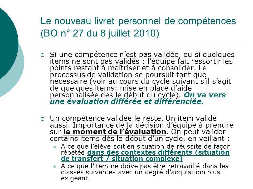 Le nouveau livret personnel de compétences (BO n° 27 du 8 juillet 2010) Si une compétence nest pas validée, ou si quelques items ne sont pas validés :