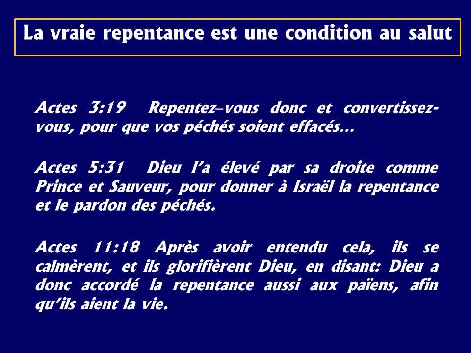 Actes 3:19 Repentez – vous donc et convertissez- vous, pour que vos péchés soient effacés… Actes 5:31 Dieu la élevé par sa droite comme Prince et Sauv