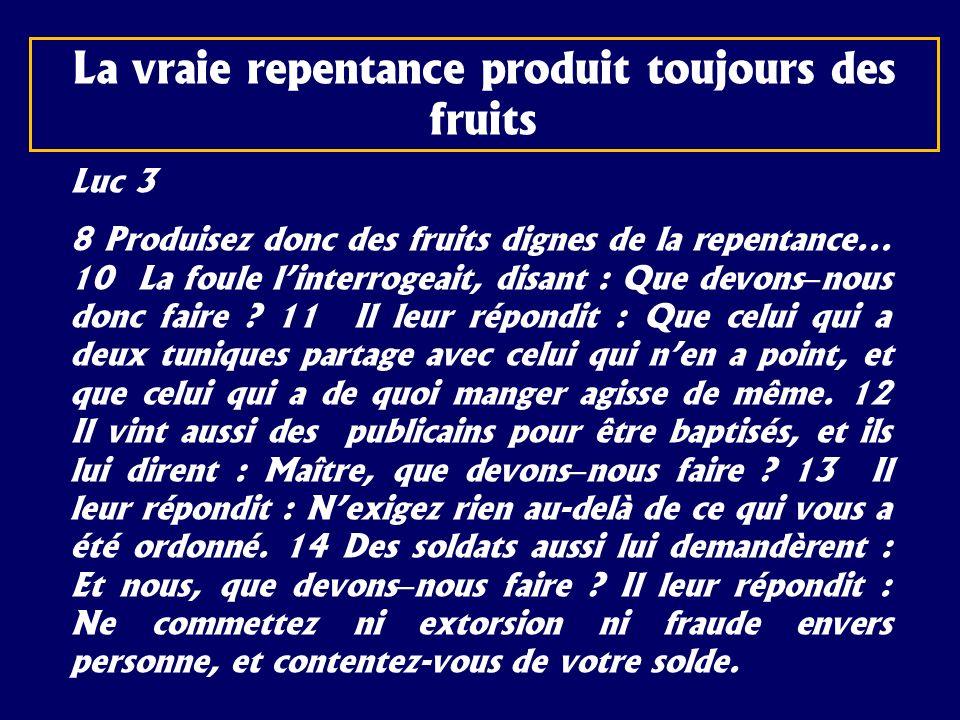 Luc 3 8 Produisez donc des fruits dignes de la repentance... 10 La foule linterrogeait, disant : Que devons – nous donc faire ? 11 Il leur répondit :