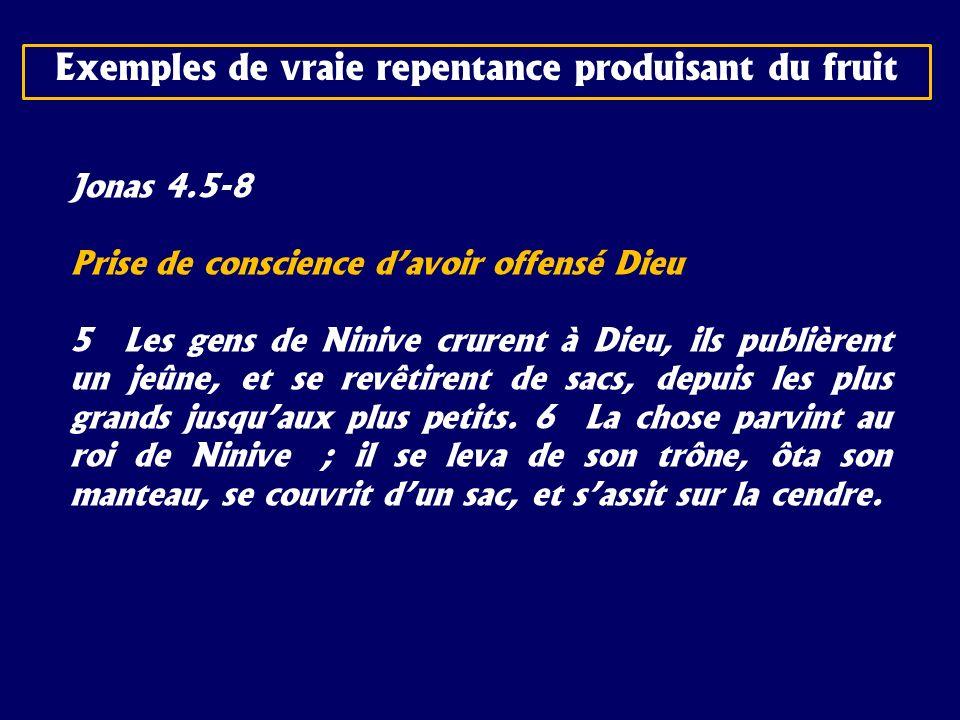 Jonas 4.5-8 Prise de conscience davoir offensé Dieu 5 Les gens de Ninive crurent à Dieu, ils publièrent un jeûne, et se revêtirent de sacs, depuis les