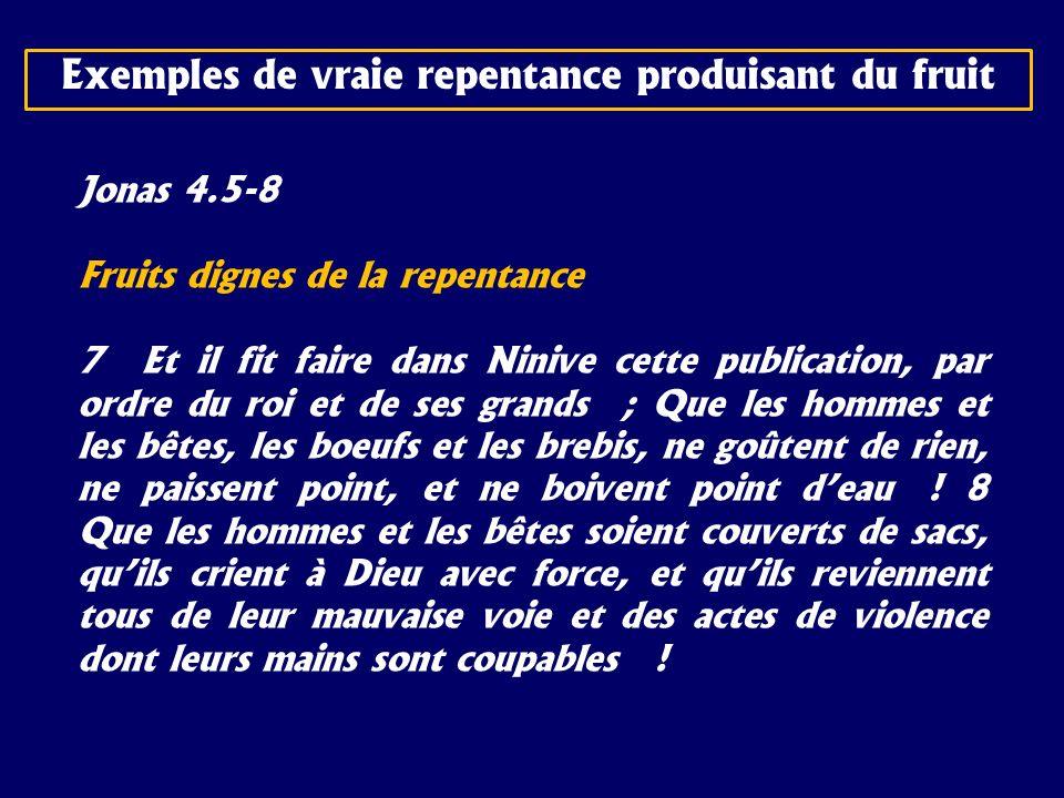 Jonas 4.5-8 Fruits dignes de la repentance 7 Et il fit faire dans Ninive cette publication, par ordre du roi et de ses grands ; Que les hommes et les