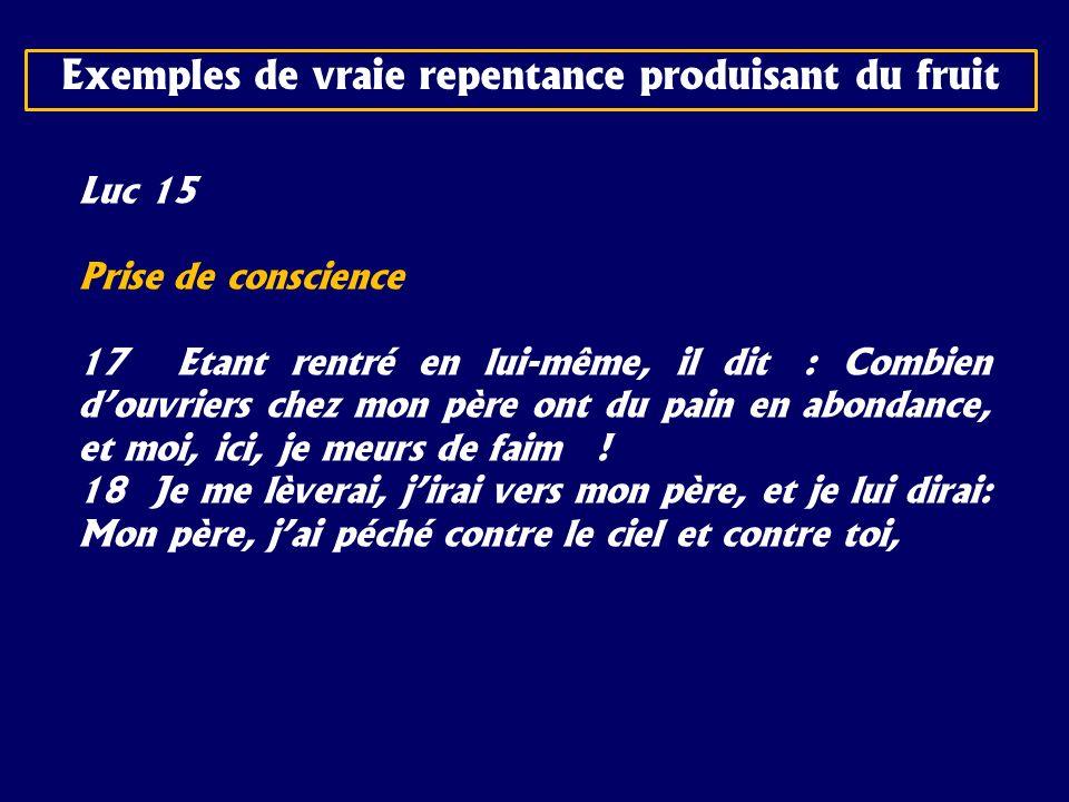 Luc 15 Prise de conscience 17 Etant rentré en lui-même, il dit : Combien douvriers chez mon père ont du pain en abondance, et moi, ici, je meurs de fa